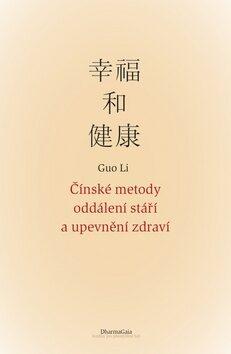 Čínské metody oddálení stáří a upevnění zdraví - Guo Li
