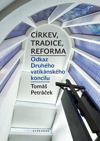 Církev, tradice, reforma / Odkaz Druhého vatikánského koncilu - Tomáš Petráček - e-kniha