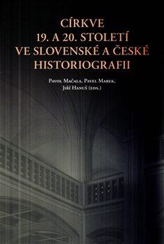 Církve 19. a 20. století ve slovenské a české historiografii - Kolektiv