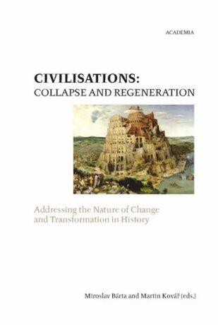 Civilisations: Collapse and Regeneration - Miroslav Bárta, Martin Kovář