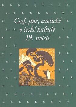 Cizí, jiné, exotické v české kultuře 19. století - Kateřina Bláhová