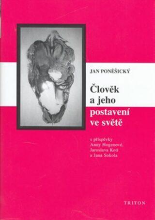 Člověk a jeho postavení ve světě - Jan Poněšický