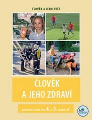 Člověk a jeho zdraví - pracovní sešit pro 4. a 5. ročník ZŠ - Michaela Jančová