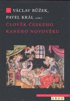 Člověk českého raného novověku (16.-17. století) - Václav Bůžek, Pavel Král