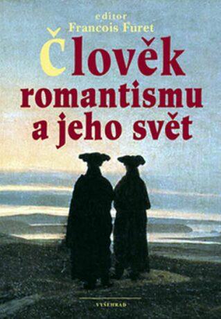 Člověk romantismu a jeho svět - Francois Furet