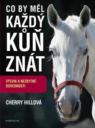Co by měl každý kůň znát - Hillová Cherry