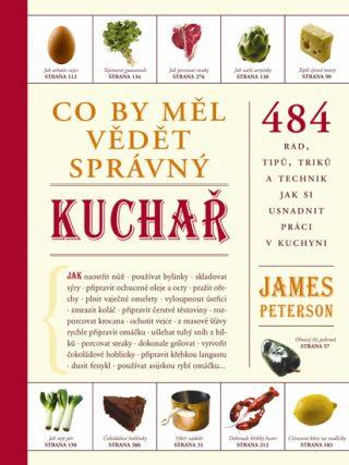 Co by měl vědět správný kuchař - 484 rad, tipů, triků a technik jak si usnadnit práci v kuchyni - James Peterson