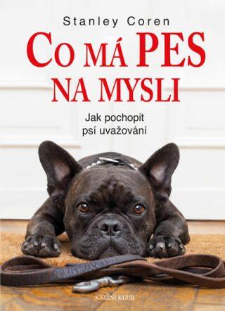 Co má pes na mysli - Jak pochopit psí uvažování - Stanley Coren