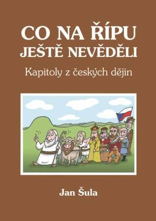 Co na Řípu ještě nevěděli, aneb, Kapitoly z českých dějin - Jan Šula - e-kniha