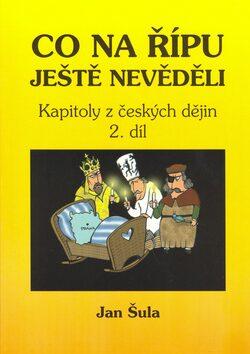 Co na Řípu ještě nevěděli aneb od Václava III. k Ludvíku Jagelonskému - Jan Šula