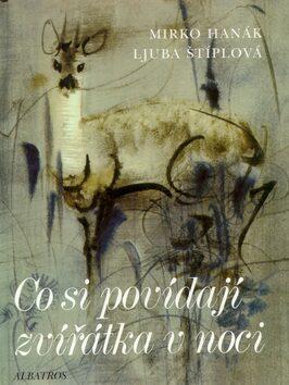 Co si povídají zvířátka v noci - Ljuba Štíplová