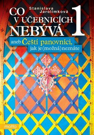 Co v učebnicích nebývá 1 aneb Čeští... - Stanislava Jarolímková