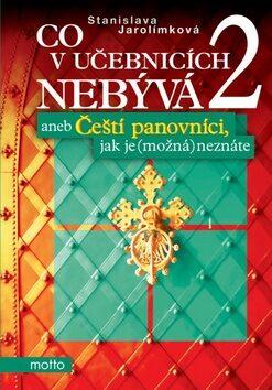 Co v učebnicích nebývá 2 aneb Čeští panovníci, jak je (možná) neznáte - Stanislava Jarolímková