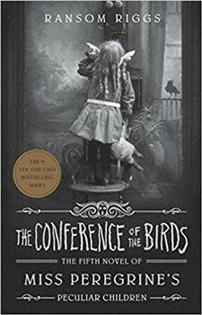 The Conference of the Birds: Miss Peregrine's Peculiar Children - Ransom Riggs