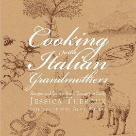 Cooking with Italian Grandmothers: Recipes and Stories from Tuscany to Sicily - Jessica Theroux