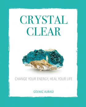 Crystal Clear: Change your energy, heal your life - Alibagi