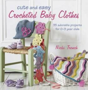 Cute and Easy Crocheted Baby Clothes - Nicki Trench