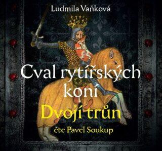 Cval rytířských koní Dvojí trůn - Ludmila Vaňková