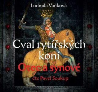 Cval rytířských koní Otec a synové - Ludmila Vaňková