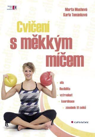 Cvičení s měkkým míčem - Marta Muchová, Karla Tománková - e-kniha