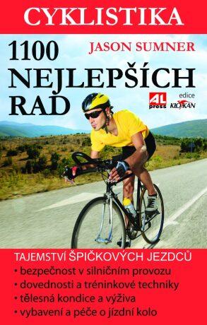 Cyklistika - 1100 nejlepších rad - tajemství špičkových  jezdců - maximální výkon- bezpečnost - zábava - Jason Summer