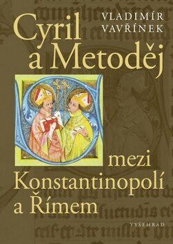 Cyril a Metoděj mezi Konstantinopolí a Římem - Vladimír Vavřínek