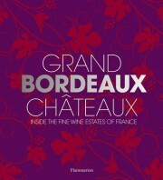 Grand Bordeaux Châteaux: Inside the Fine Wine Estates of France - James Suckling, Philippe Chaix