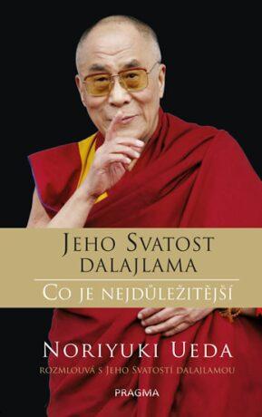 Jeho Svatost dalajlama: Co je nejdůležitější - Jeho Svatost Dalajláma, Ueda Noriyuki