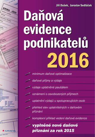 Daňová evidence podnikatelů 2016 - Jaroslav Sedláček, Jiří Dušek