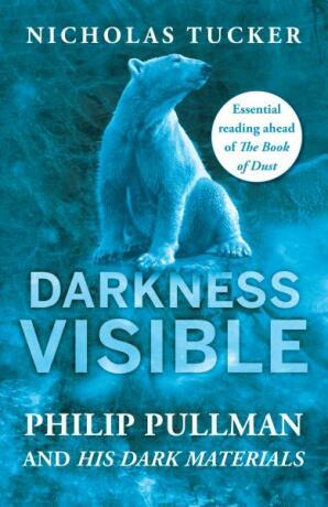 Darkness Visible: Philip Pullman and His Dark Materials - Nicholas Tucker