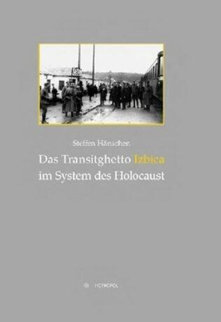 Das Transitghetto Izbica im System des Holocaust : Die Deportationen in den Distrikt Lublin im Frühsommer 1942 - Hänschen Steffen