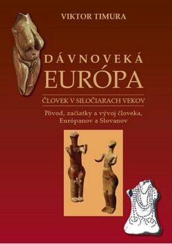 Dávnoveká Európa Človek v siločiarach vekov - Viktor Timura