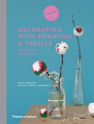 Decorating with Pompoms & Tassels: 20 Creative Projects (A Craft Studio Book) - Émilie Greenberg, Karine Thiboult-Demessence