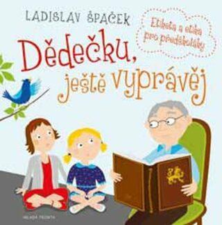 Dědečku, ještě vyprávěj - Ladislav Špaček