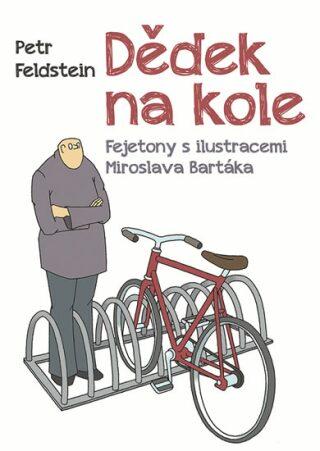 Dědek na kole - Fejetony s ilustracemi Miroslava Bartáka - Petr Feldstein