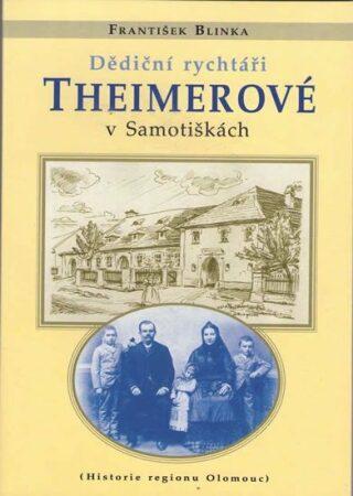 Dědiční rychtáři Theimerové v Samotiškách - Blinka František