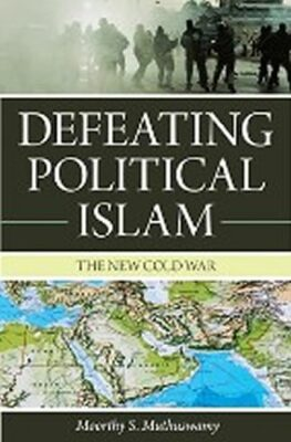 Defeating Political Islam : The New Cold War - Muthuswamy Moorthy S.