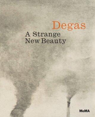 Degas: A Strange New Beauty (Exhibition Catalogue) -