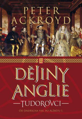 Dějiny Anglie: Tudorovci - Peter Ackroyd - e-kniha