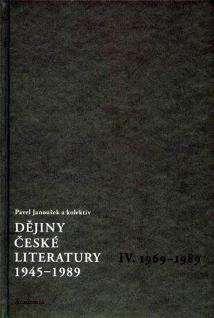 Dějiny české literatury 4. - 1945–1989 - Pavel Janoušek