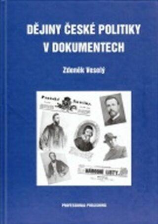 Dějiny české politiky v dokumentech - Zdeněk Veselý