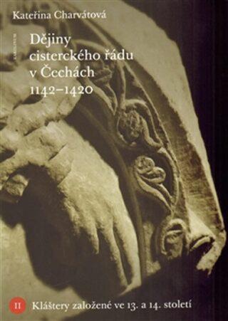 Dějiny cisterckého řádu v Čechách (1142-1420) - Jan Royt, Kateřina Charvátová