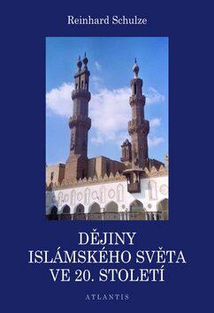 Dějiny islámského světa ve 20. století - Reinhard Schulze