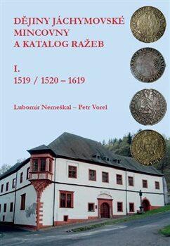 Dějiny jáchymovské mincovny a katalog ražeb I. (1519/1520-1619) - Petr Vorel, Lubomír Nemeškal