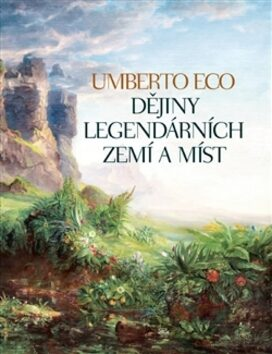 Dějiny legendárních zemí a míst - Umberto Eco