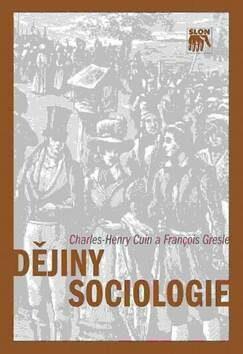 Dějiny sociologie - Charles-Henry Cuin, François Gresle