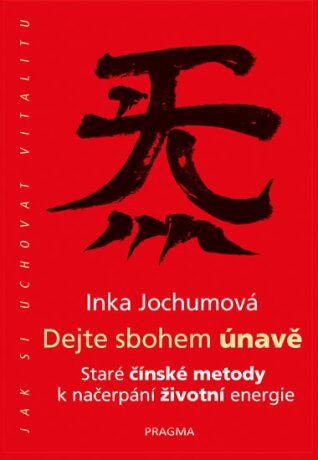 Dejte sbohem únavě - Staré čínské metody k načerpání životní energie - Jochumová Inka