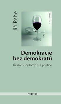 Demokracie bez demokratů - Jiří Pehe