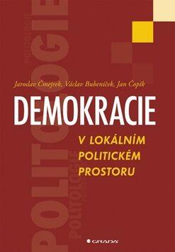 Demokracie v lokálním politickém prostoru - Jaroslav Čmejrek,Václav Bubeníček,Jan Čopík