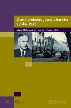 Deník profesora Josefa Charváta z roku 1945 - Marie Bahenská, Hana Barvíková